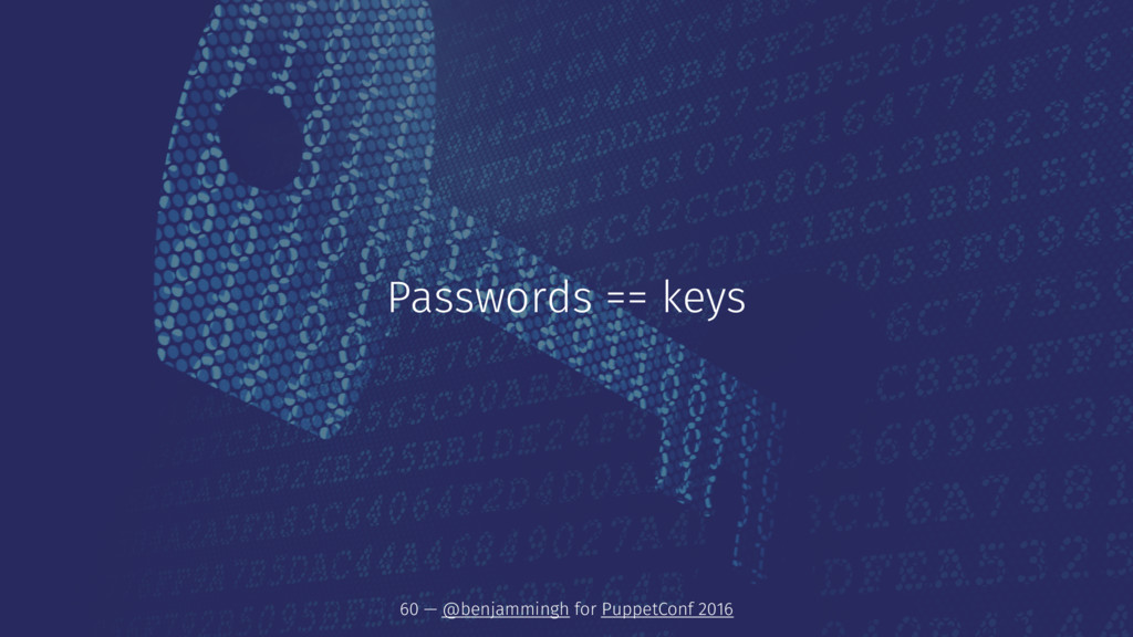 Passwords == keys 60 — @benjammingh for PuppetC...