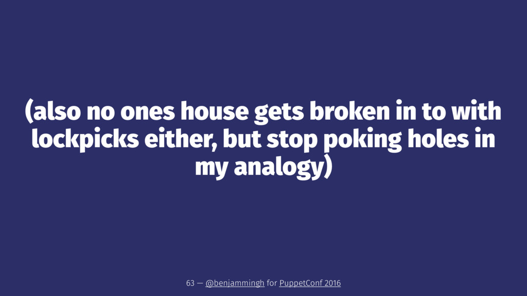 (also no ones house gets broken in to with lock...