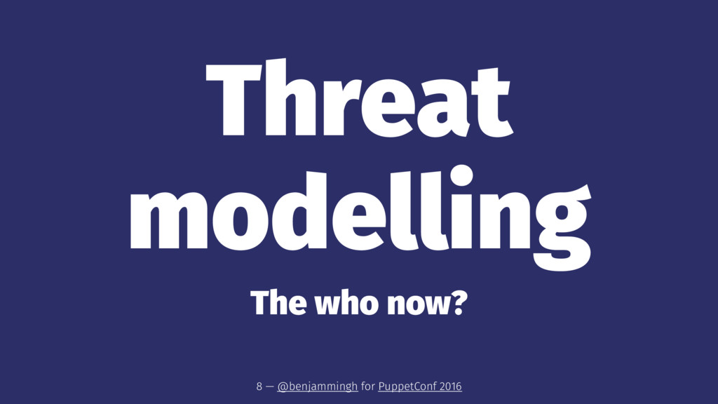 Threat modelling The who now? 8 — @benjammingh ...