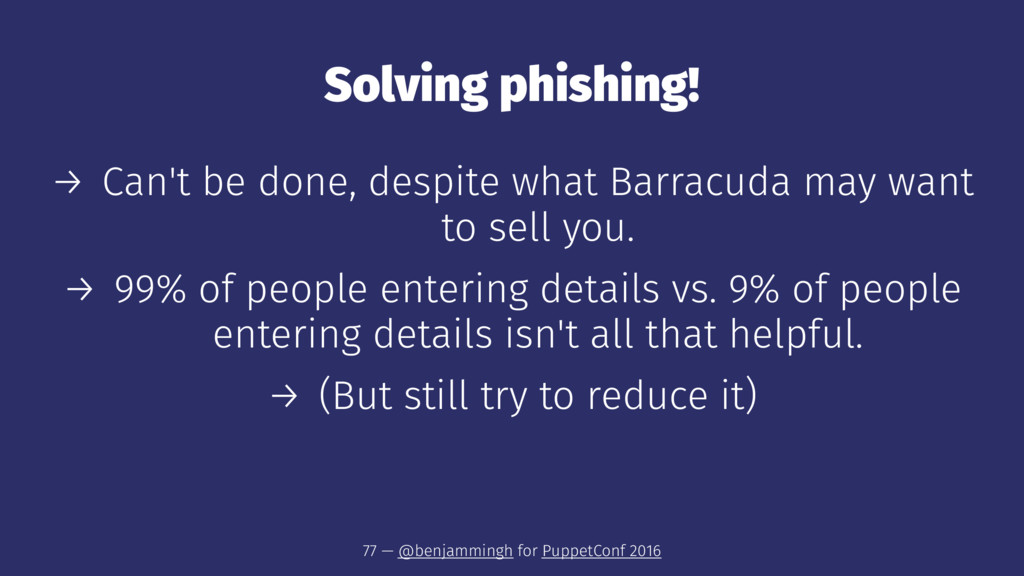 Solving phishing! → Can't be done, despite what...