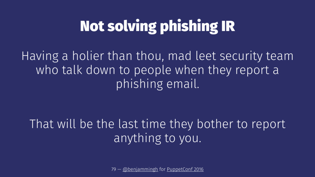 Not solving phishing IR Having a holier than th...