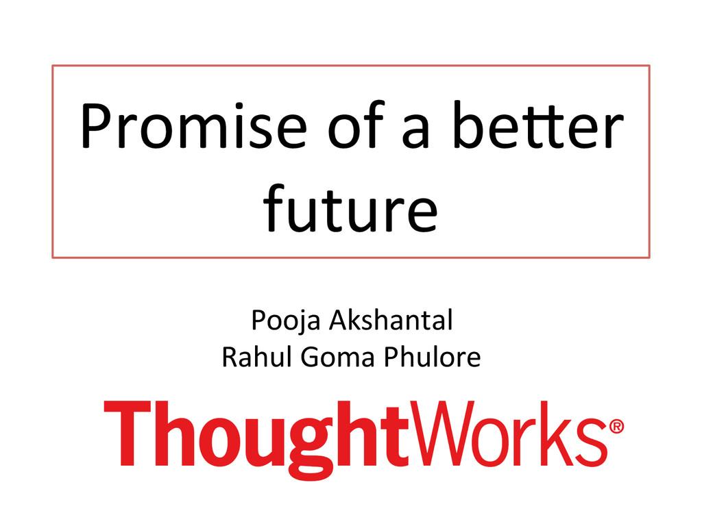 Promise of a be,er  future  Pooj...