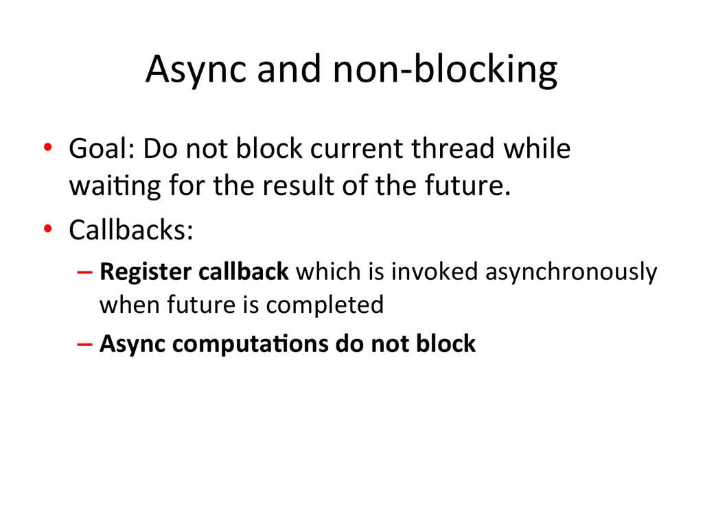 Async and non-‐blocking  • Goal: ...