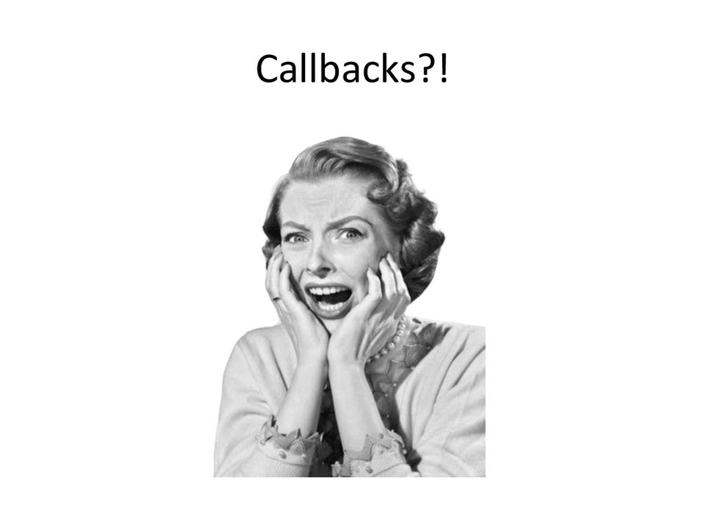 Callbacks?!