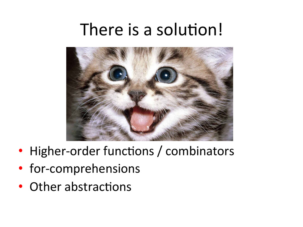 There is a soluJon!  • Higher-‐or...