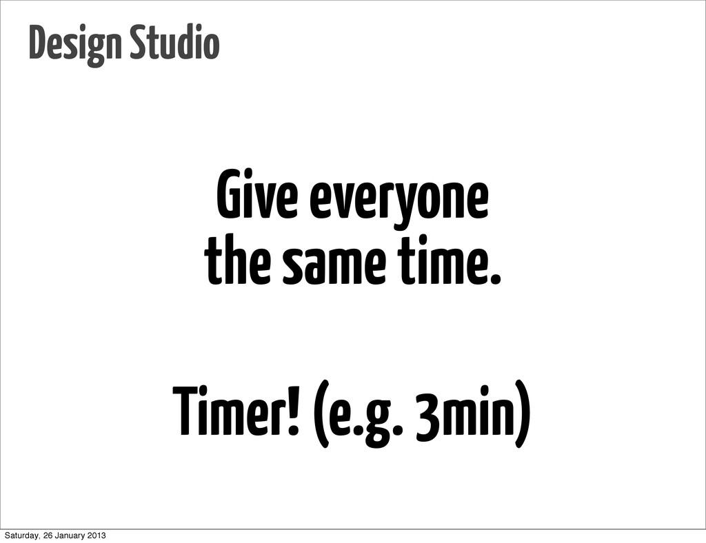 Give everyone the same time. Timer! (e.g. 3min)...