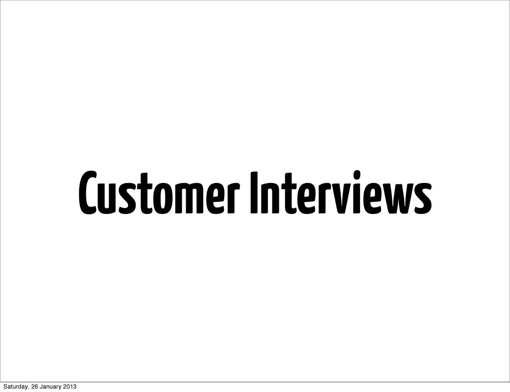 Customer Interviews Saturday, 26 January 2013