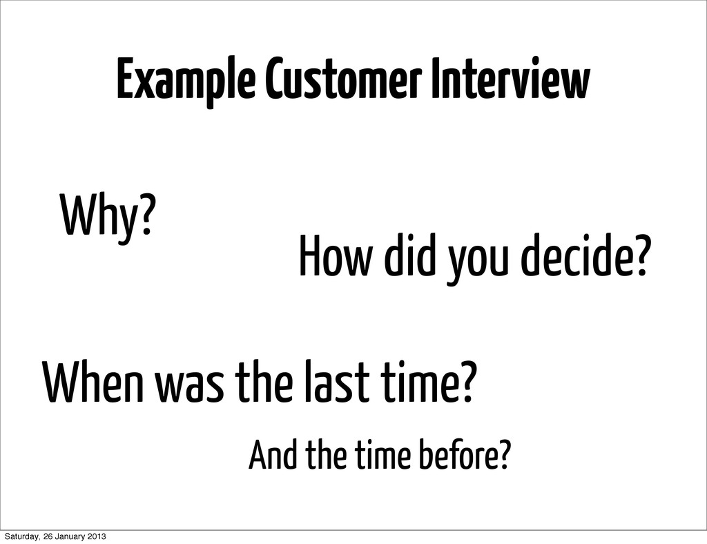 Example Customer Interview Why? When was the la...