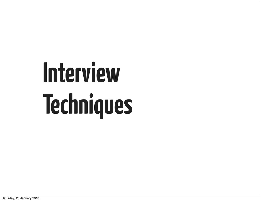 Interview Techniques Saturday, 26 January 2013