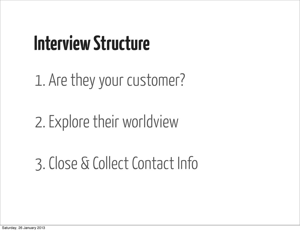 Interview Structure 1. Are they your customer? ...