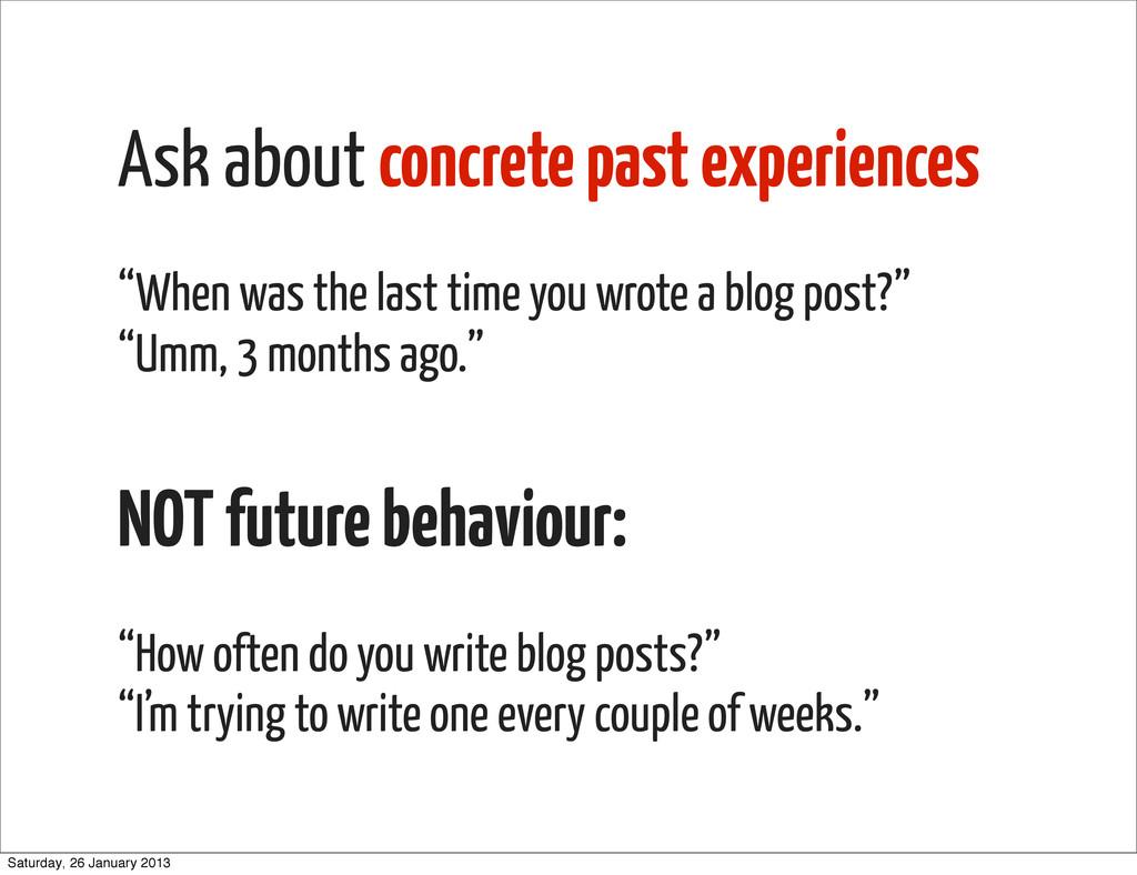 "Ask about concrete past experiences ""When was t..."