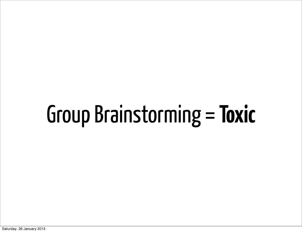 Group Brainstorming = Toxic Saturday, 26 Januar...
