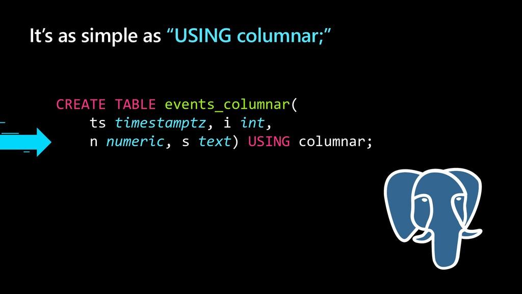 CREATE TABLE events_columnar( ts timestamptz, i...
