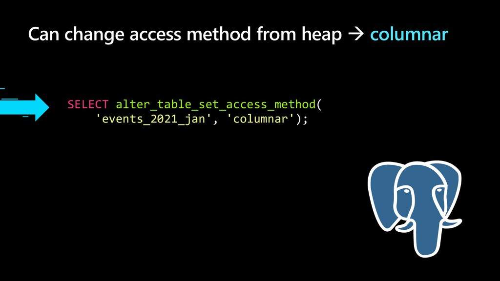 Can change access method from heap à columnar S...