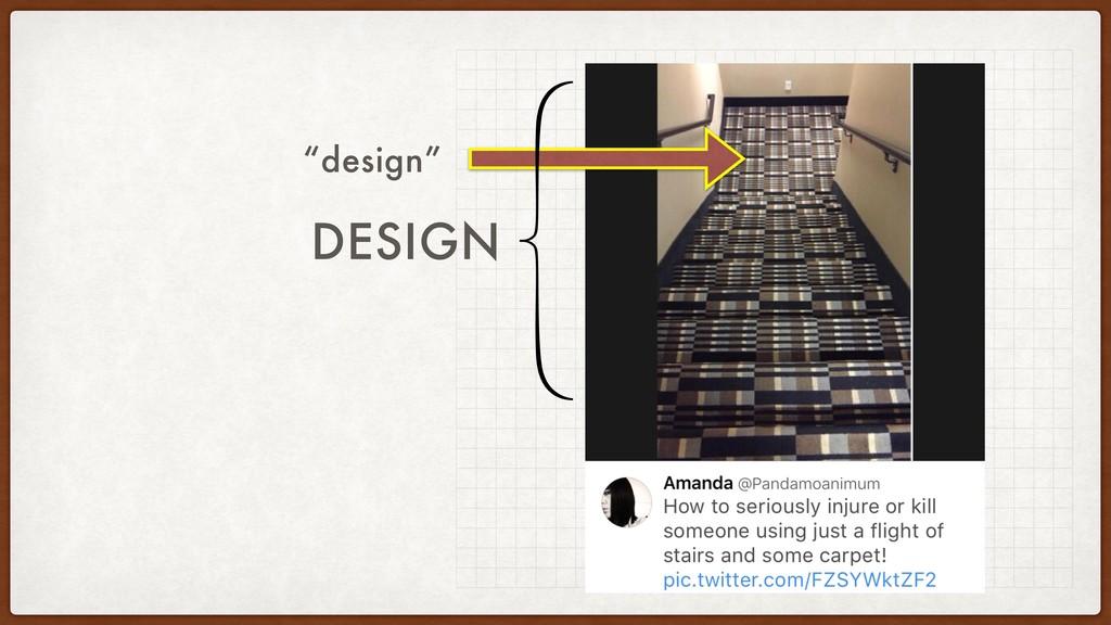 """""""design"""" DESIGN"""