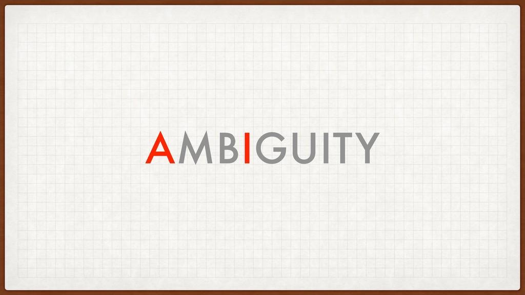 AMBIGUITY AMBIGUITY