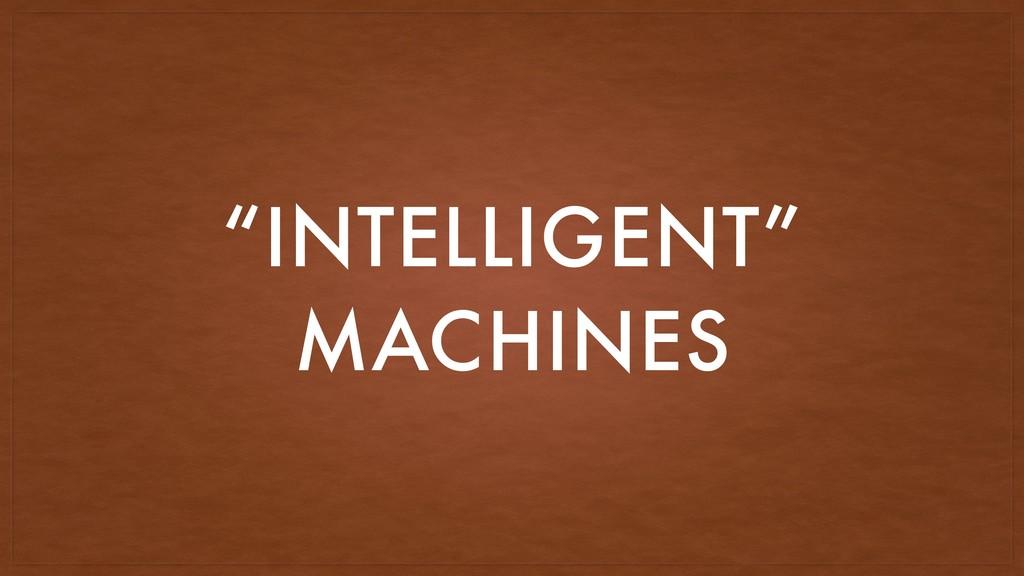 """""""INTELLIGENT"""" MACHINES"""