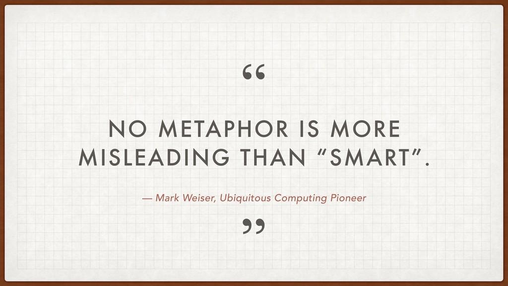 """ "" — Mark Weiser, Ubiquitous Computing Pioneer..."