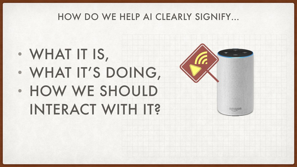 HOW DO WE HELP AI CLEARLY SIGNIFY… • WHAT IT IS...