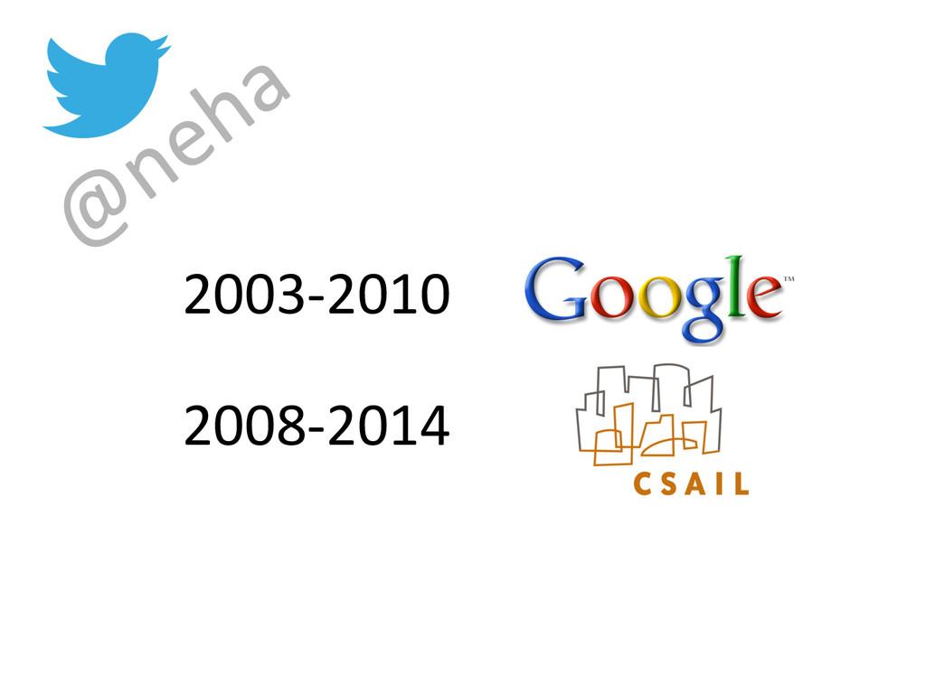 2003-‐2010  2008-‐2014