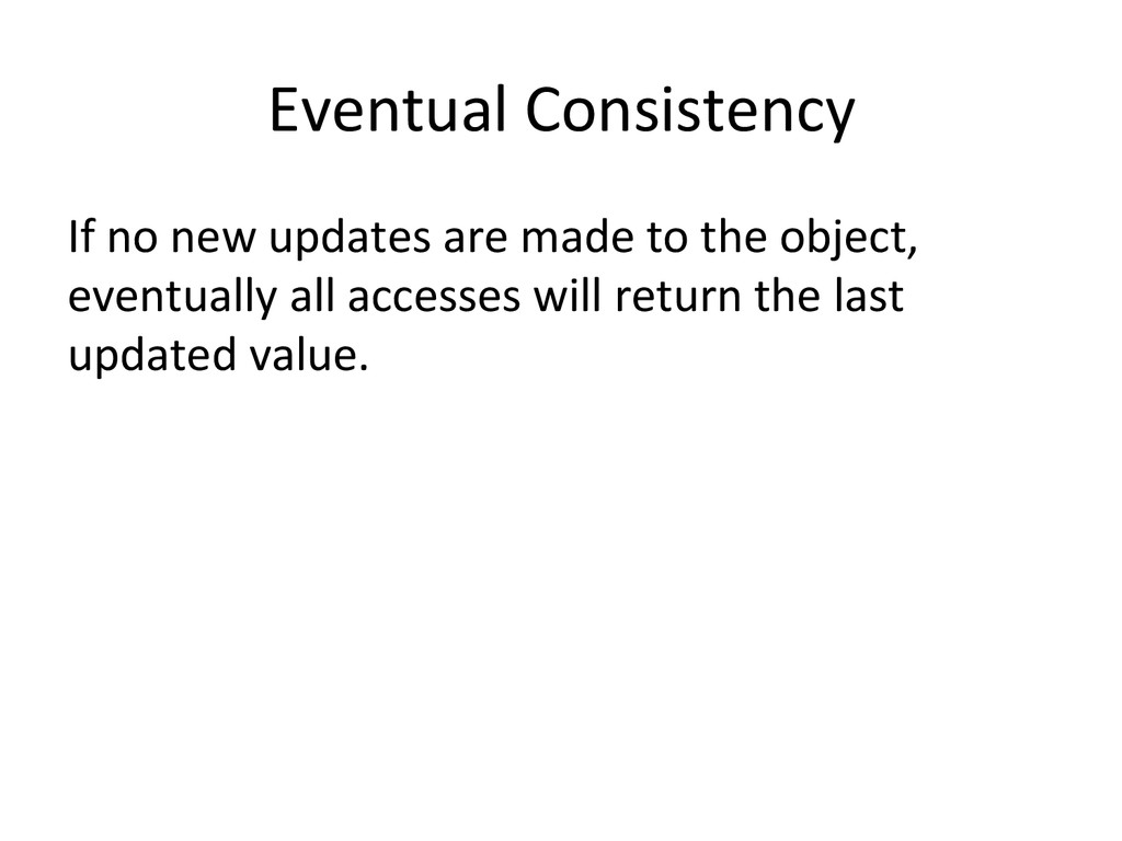 Eventual Consistency  If no new ...