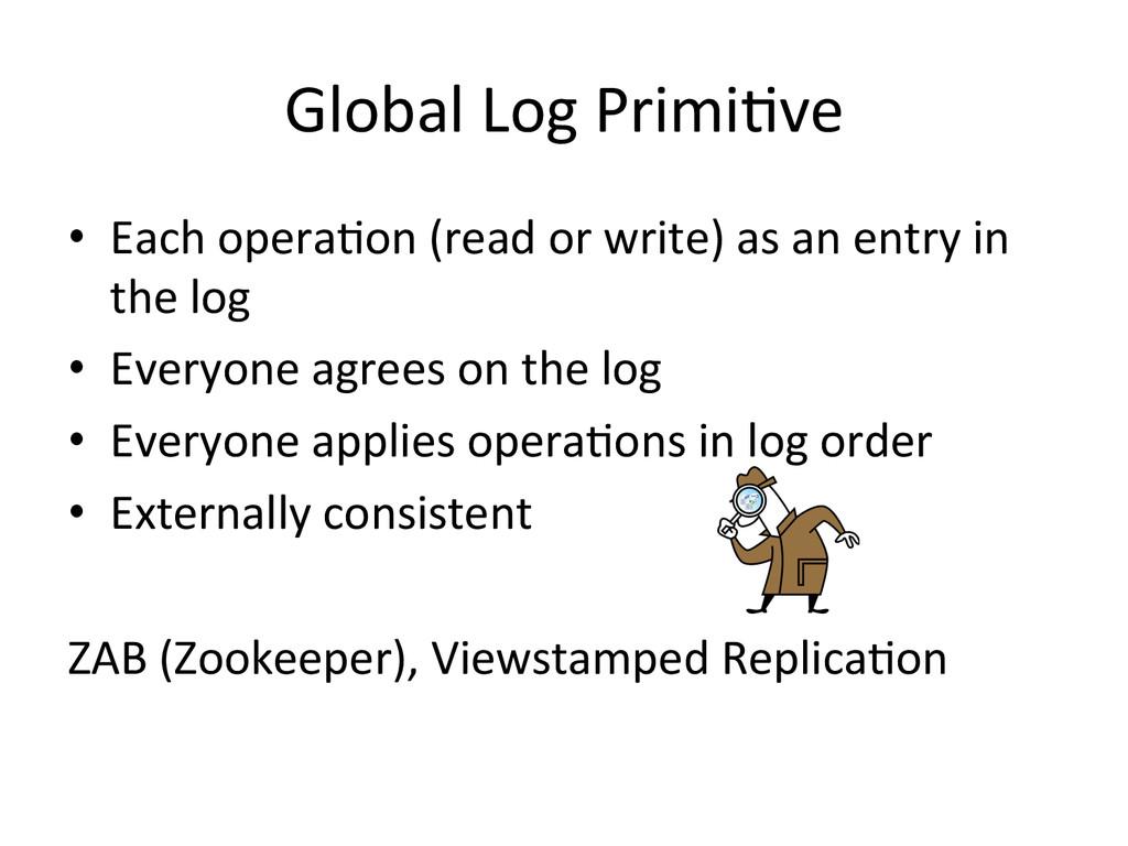 Global Log PrimiWve  • Each operaW...