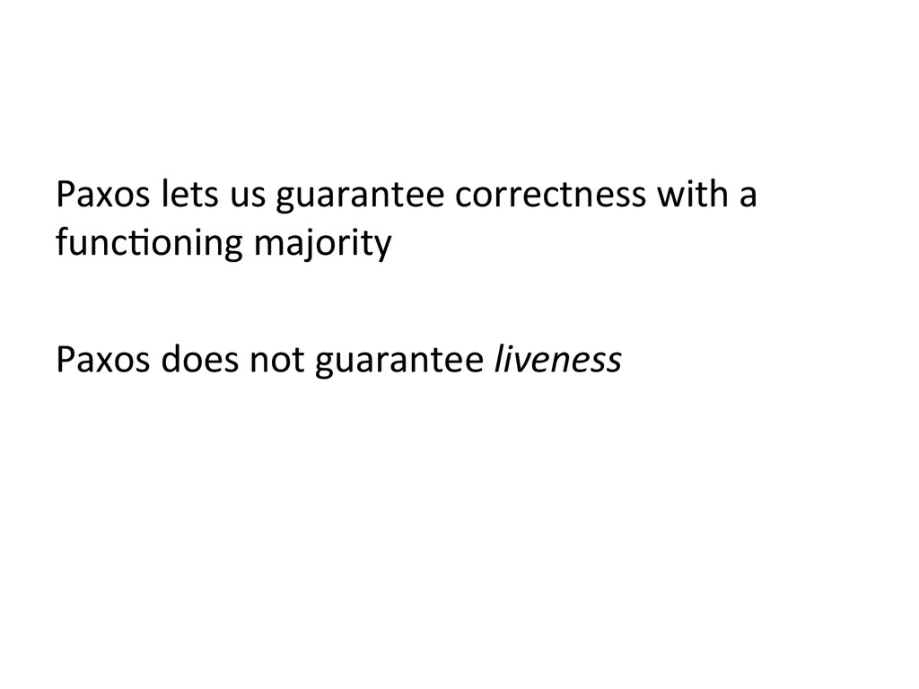 Paxos lets us guarantee correctness...