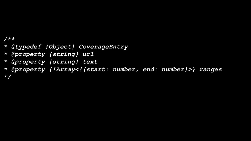 /** * @typedef {Object} CoverageEntry * @proper...
