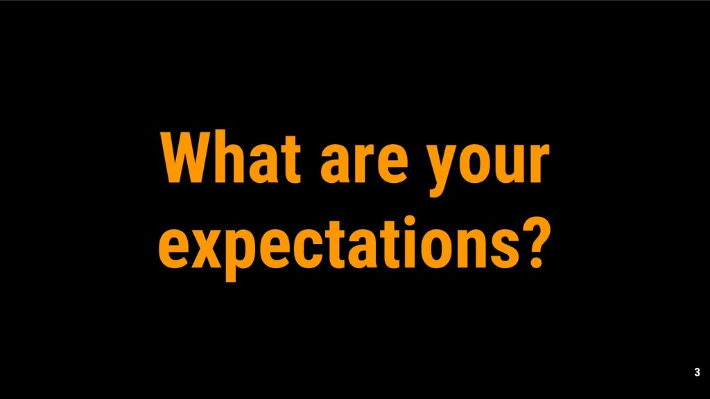 3 What are your expectations?