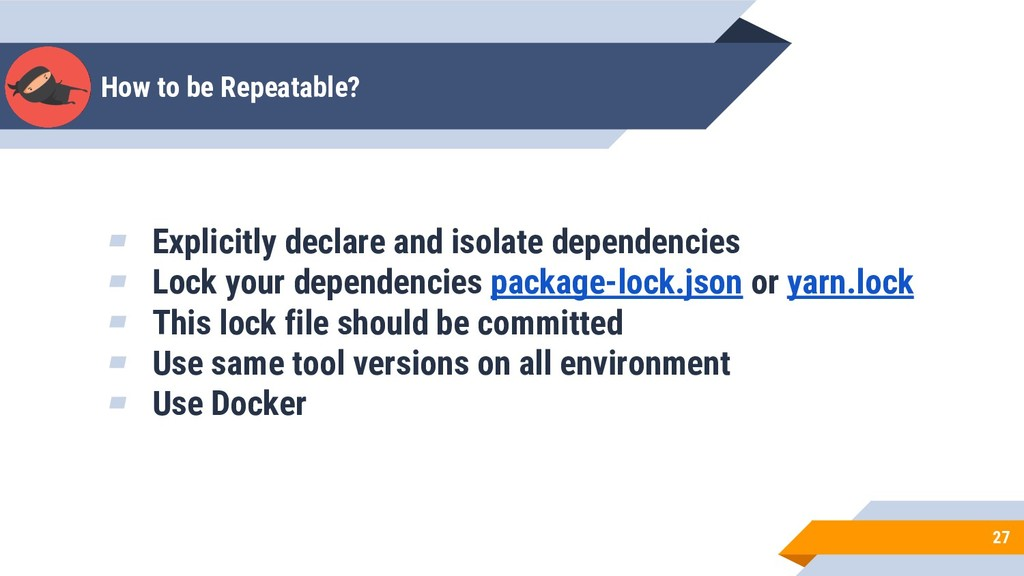 How to be Repeatable? 27 ▰ Explicitly declare a...