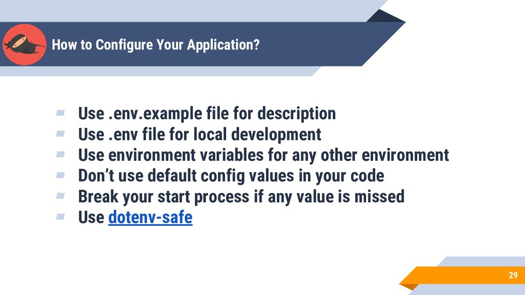 How to Configure Your Application? 29 ▰ Use .en...
