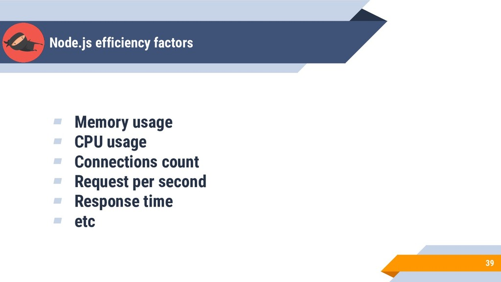 Node.js efficiency factors 39 ▰ Memory usage ▰ ...