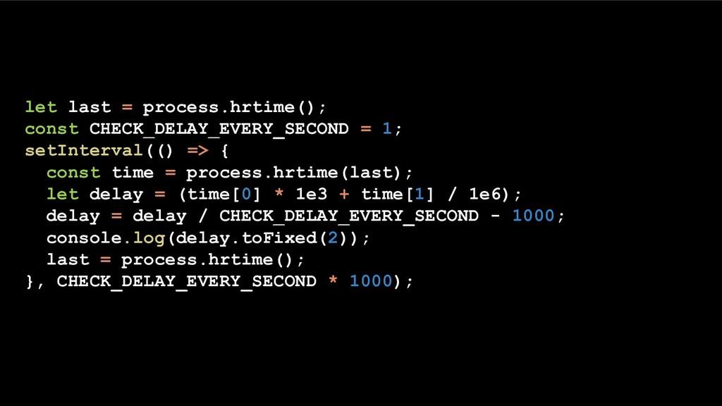 let last = process.hrtime(); const CHECK_DELAY_...
