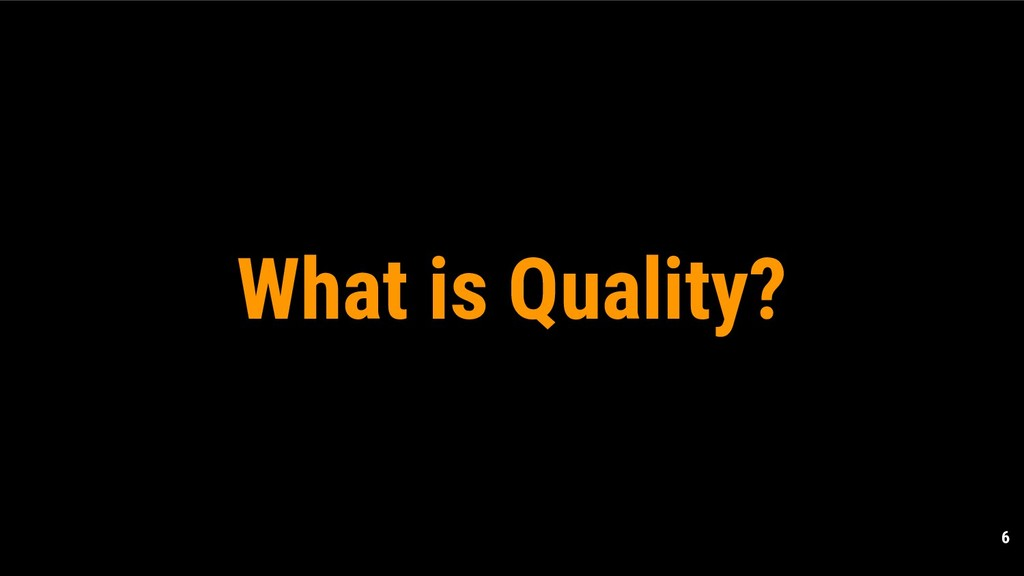 6 What is Quality?