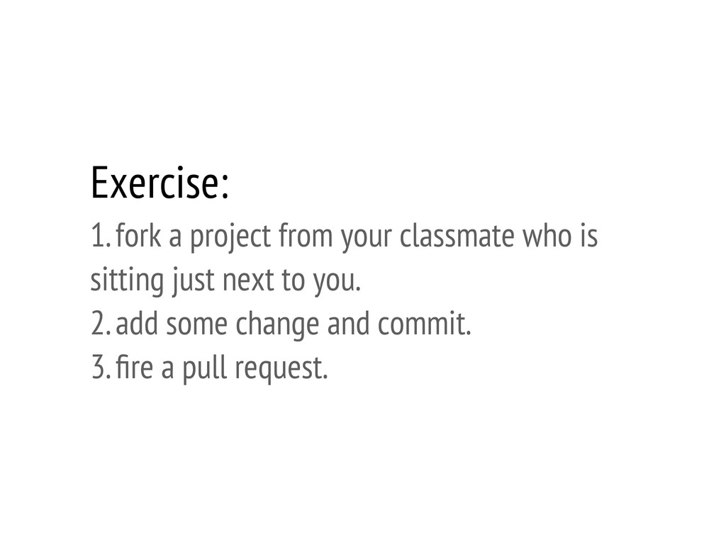Exercise: 1. fork a project from your classmate...