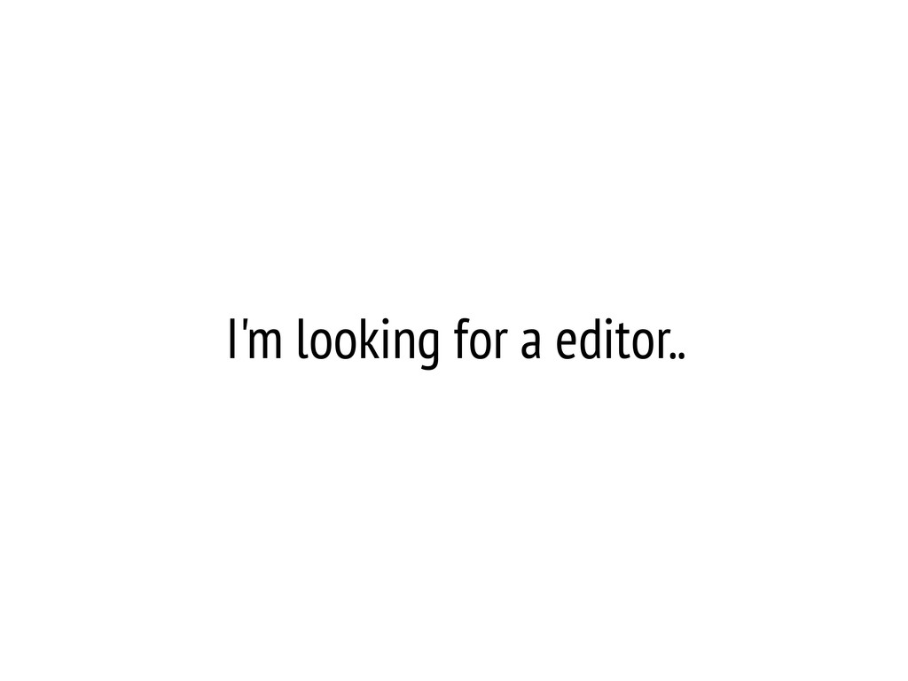 I'm looking for a editor..