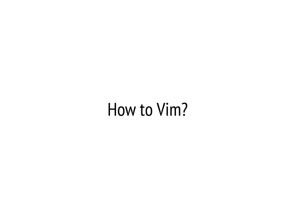 How to Vim?