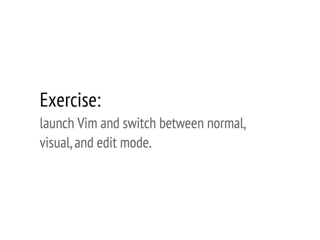 Exercise: launch Vim and switch between normal,...
