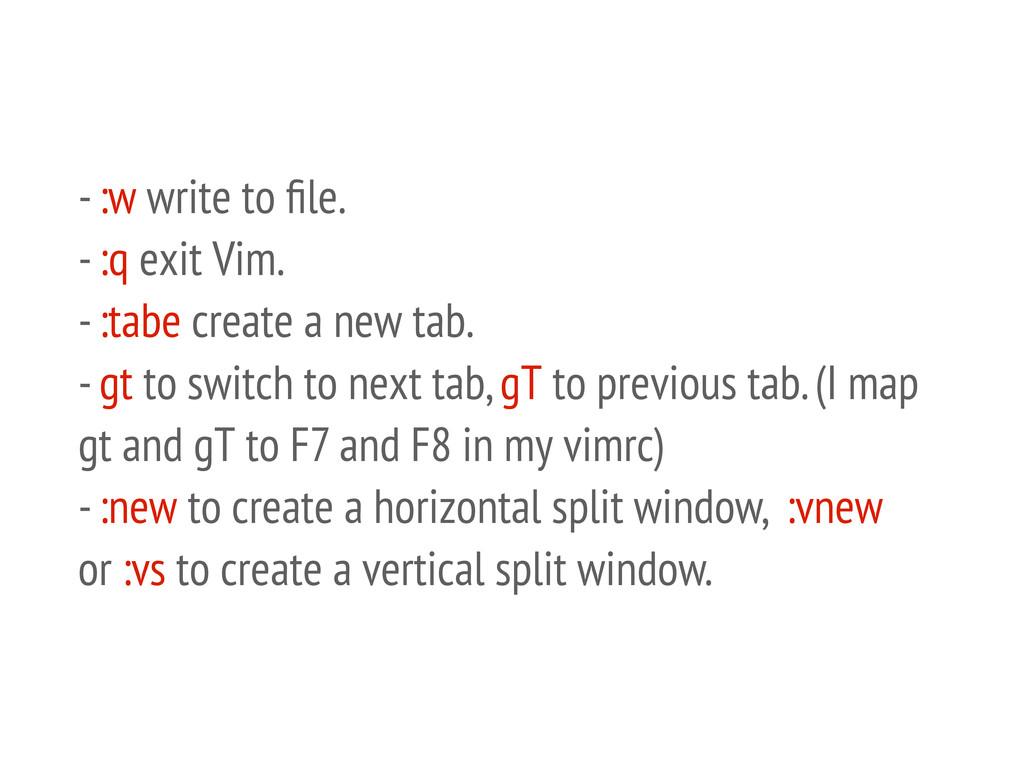 - :w write to file. - :q exit Vim. - :tabe creat...