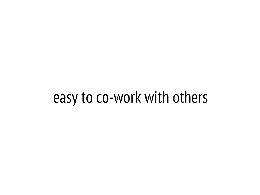 easy to co-work with others