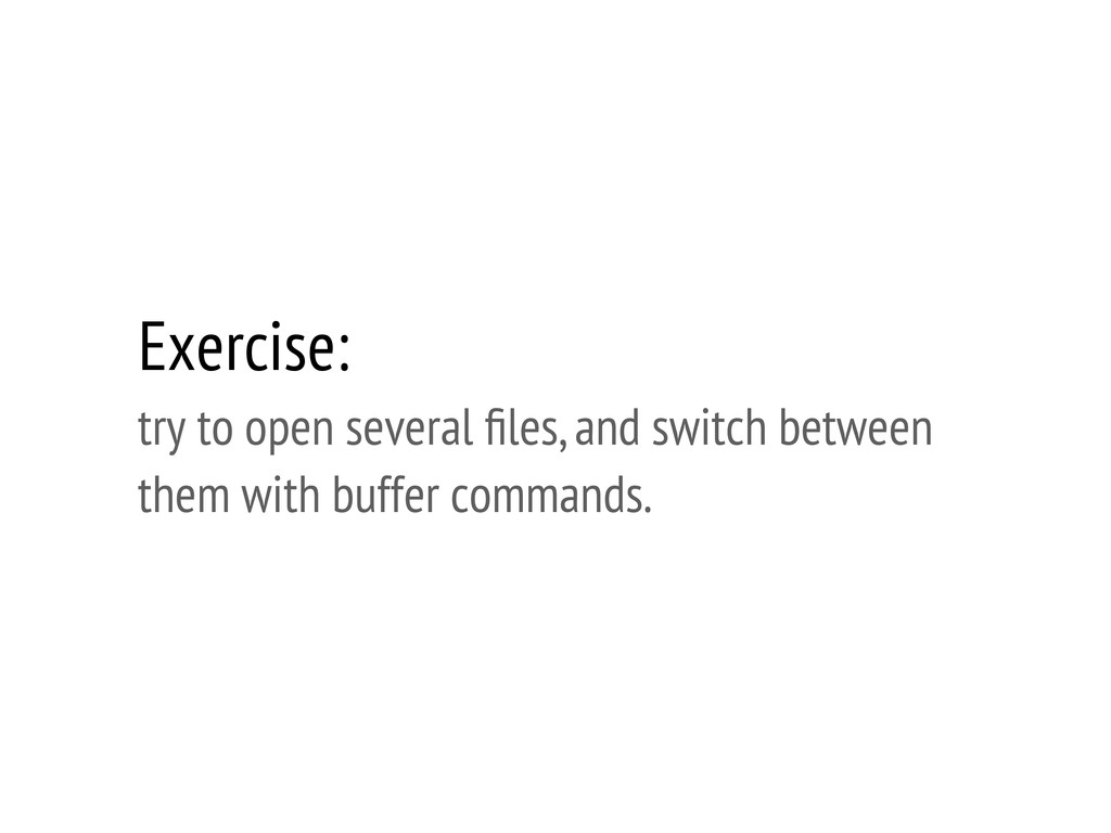 Exercise: try to open several files, and switch ...