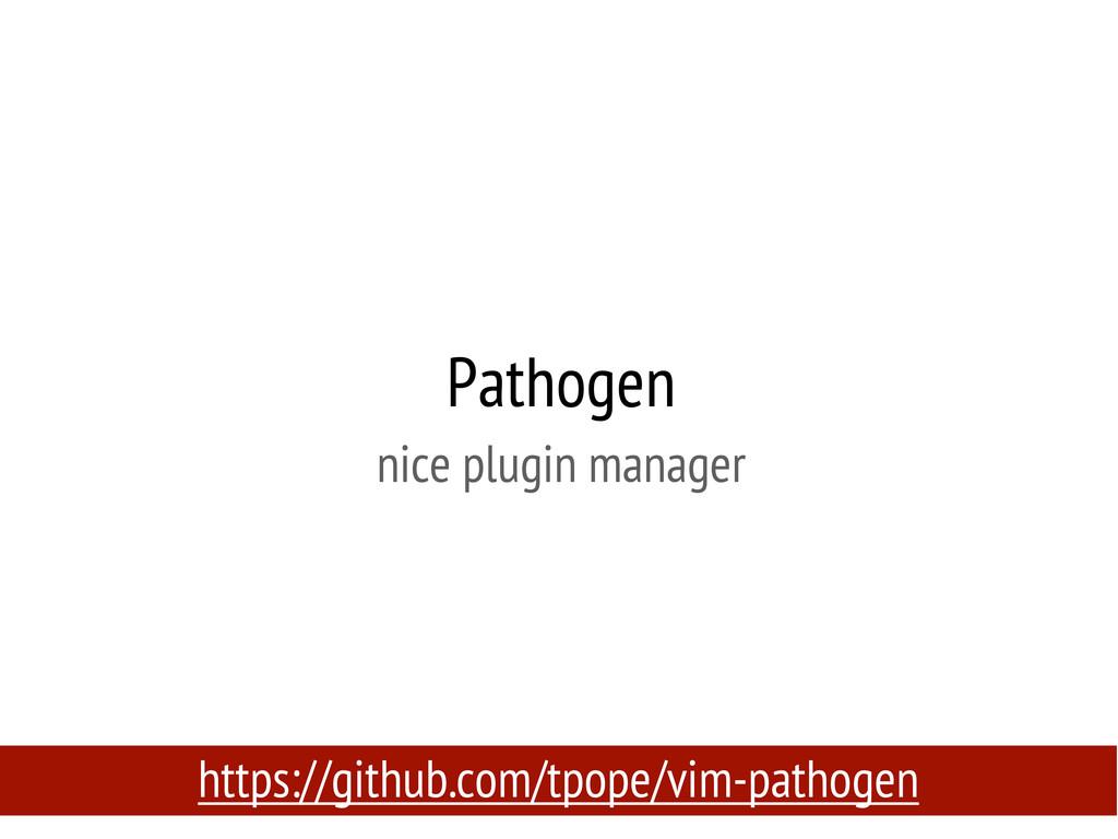Pathogen nice plugin manager https://github.com...