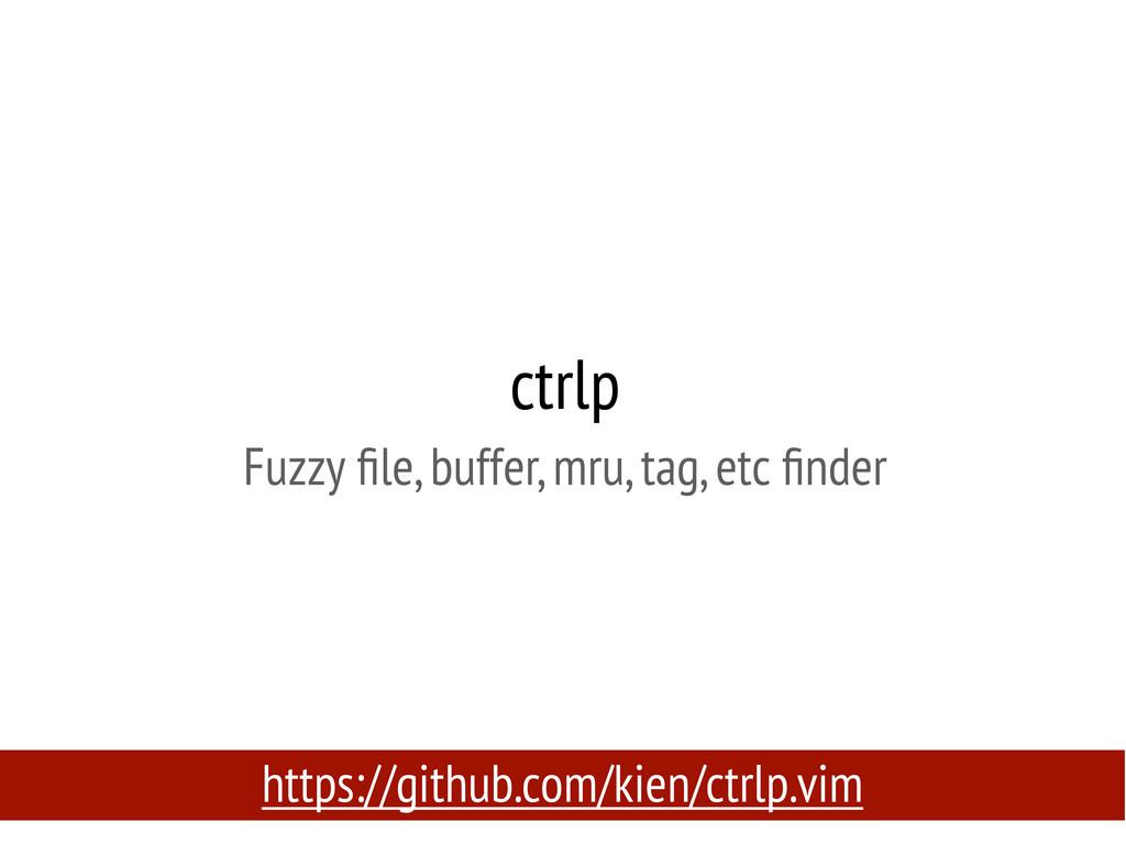 ctrlp Fuzzy file, buffer, mru, tag, etc finder ht...