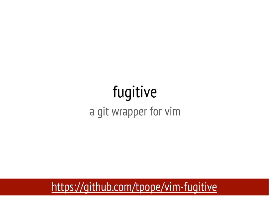 fugitive a git wrapper for vim https://github.c...