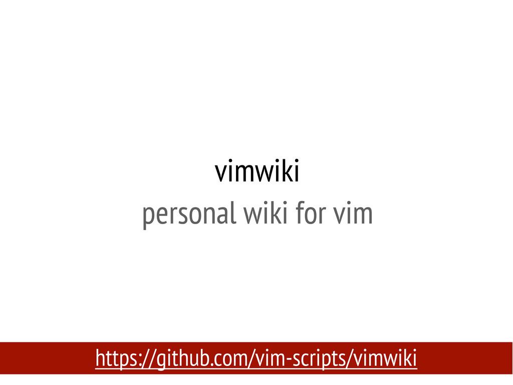 vimwiki personal wiki for vim https://github.co...