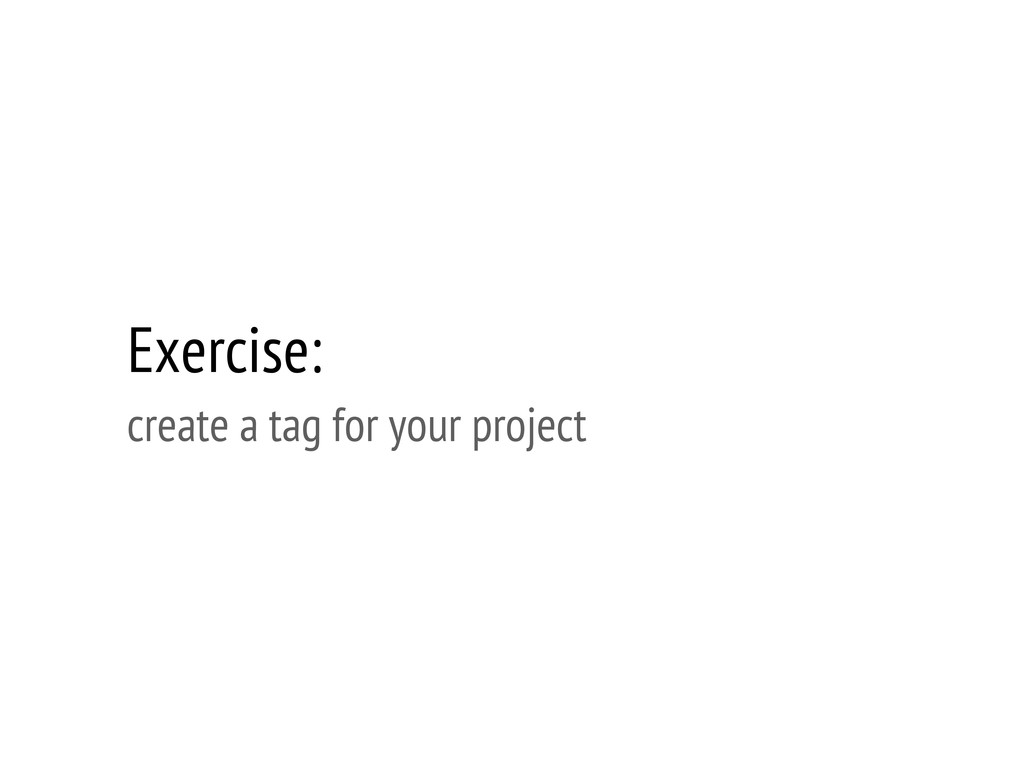 Exercise: create a tag for your project