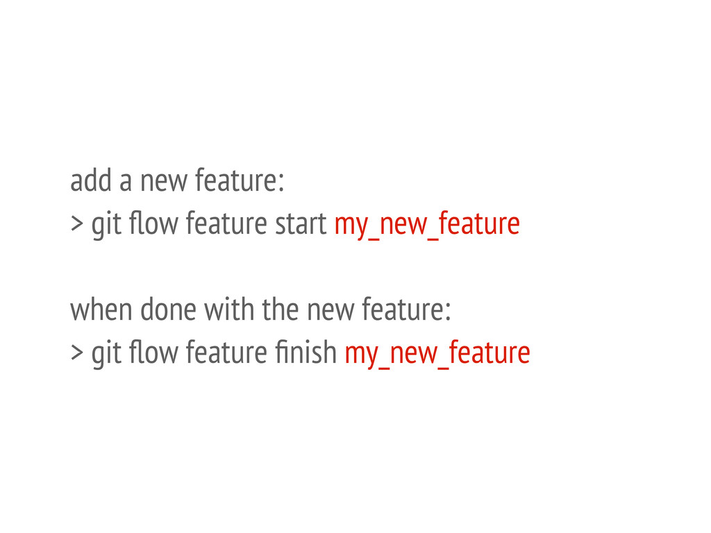 add a new feature: > git flow feature start my_n...