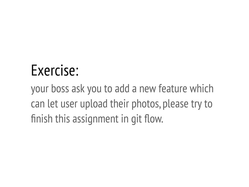 Exercise: your boss ask you to add a new featur...