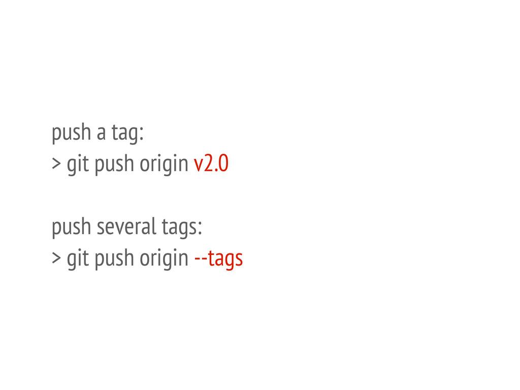 push a tag: > git push origin v2.0 push several...