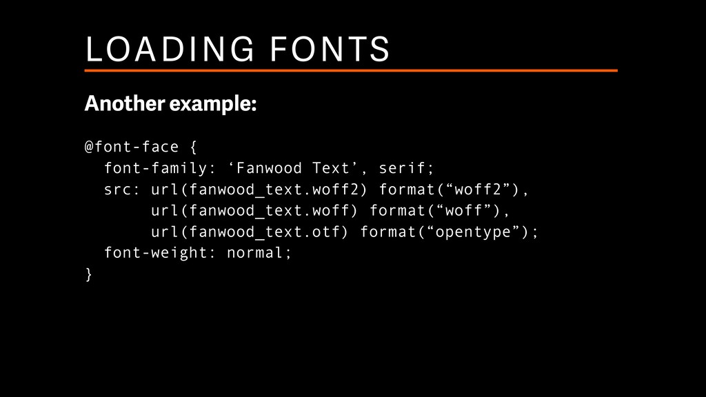 LOADING FONTS Another example: @font-face { fo...